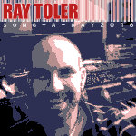 Ray Toler - Song-A-Day 2016